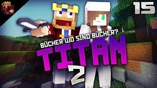 BÜCHER WIR BRAUCHEN BÜCHER! - ♛ Minecraft: Titan 2 #15