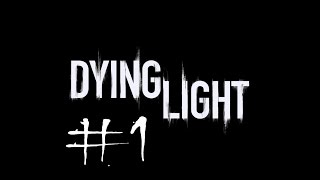 Dying Light. Прохождение #1. Я не могу ходить =(