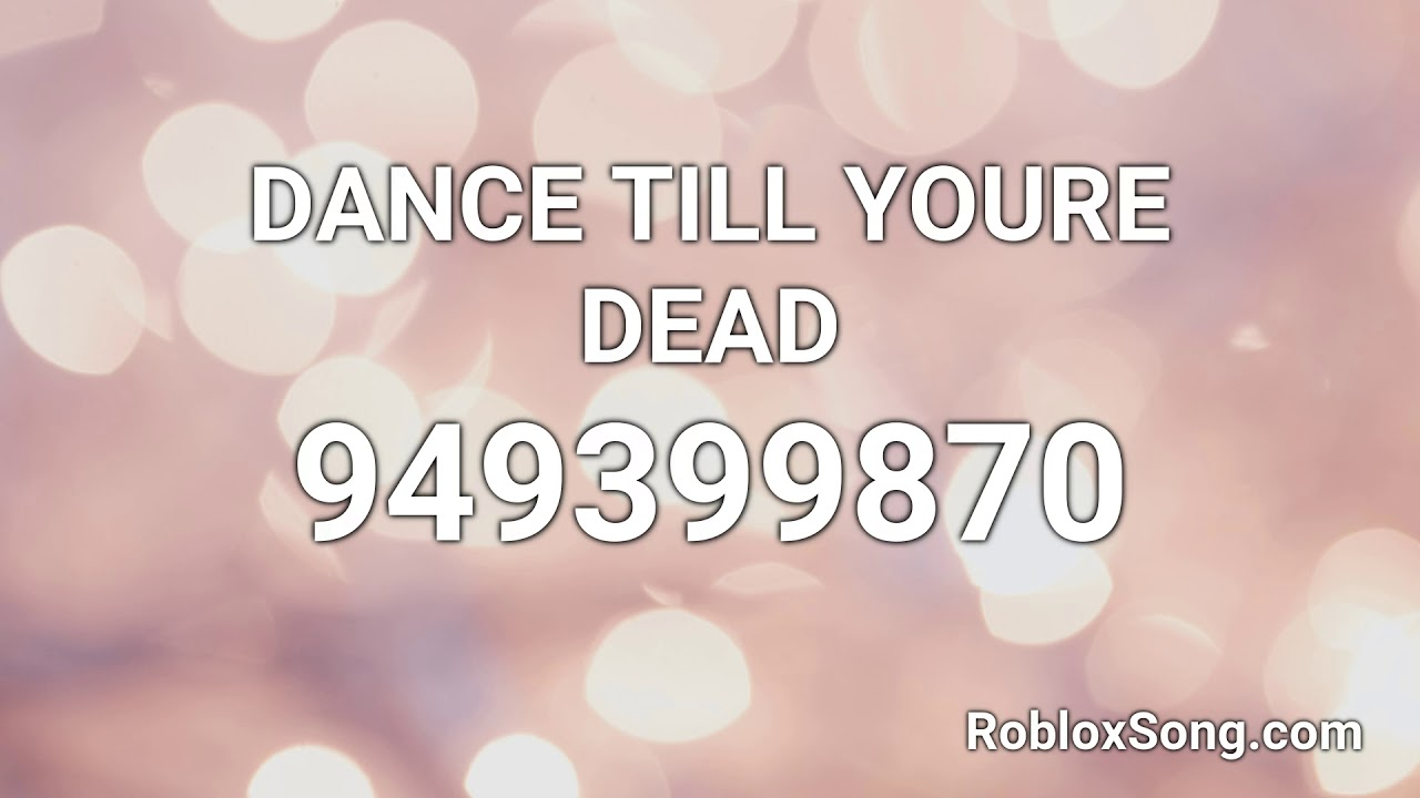 Dance Till Youre Dead Roblox Id Roblox Music Code Youtube
