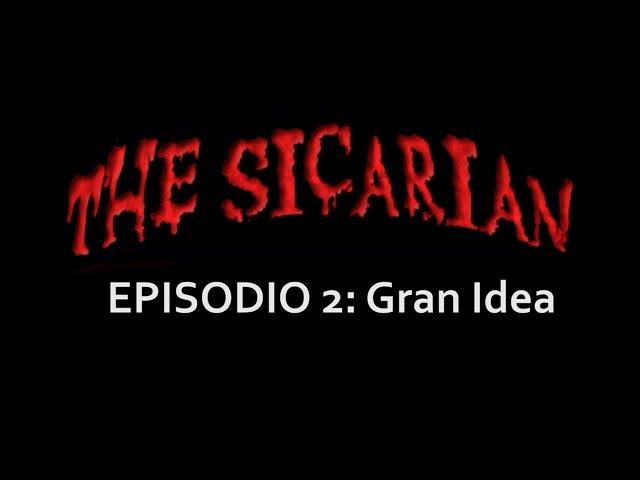 The Sicarian 2º capítulo: Gran Idea