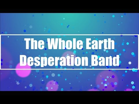 The Whole Earth - Desperation Band (Lyrics)