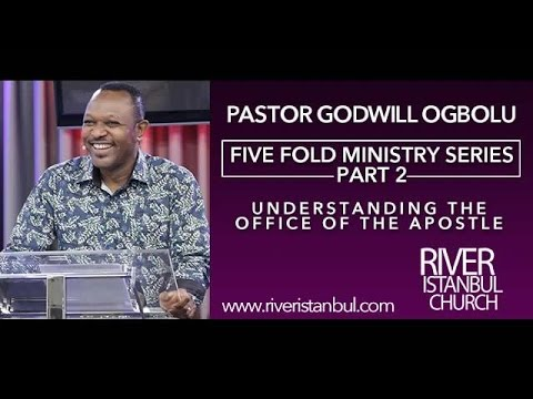 Five Fold Ministry Series Part 2 (Understanding the Office of the Apostle)  - Pastor Godwill Ogbolu