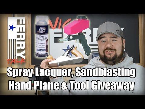 Spray Lacquer, Sandblasting, Hand Plane & Tool Giveaway (FT25)