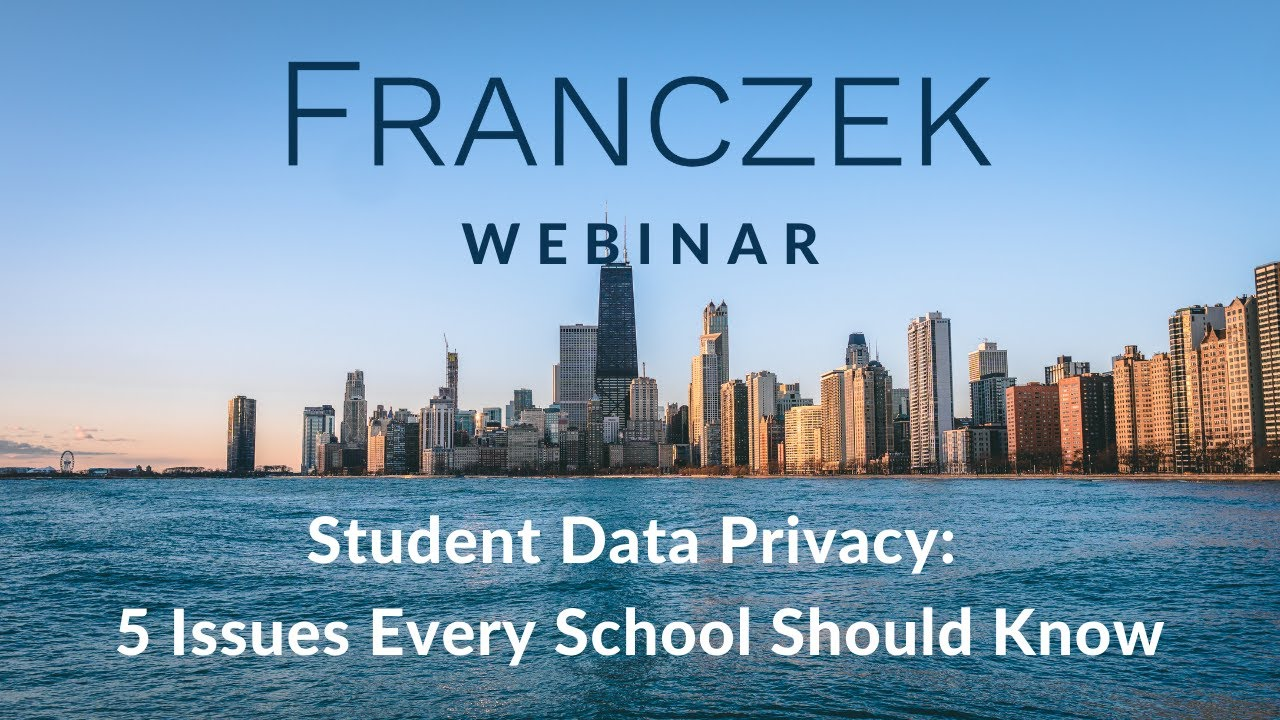 Download Franczek Webinar—Student Data Privacy: 5 Issues Every School Should Know