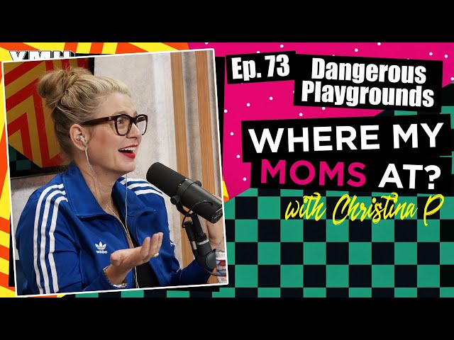Ep. 73 Dangerous Playgrounds | Where My Moms At Podcast