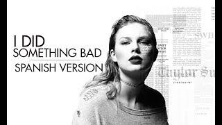 Taylor Swift - I Did Something Bad (Spanish Version) - Traducida en Español - Cover