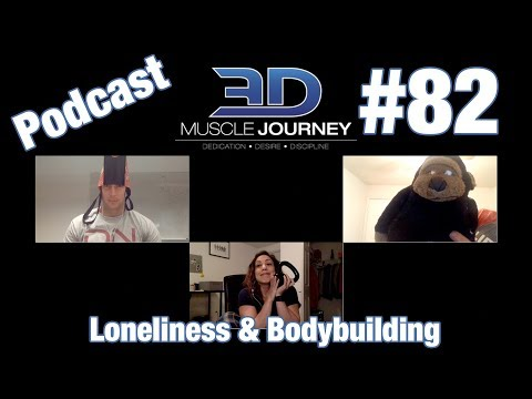3DMJ Podcast #82: Loneliness And Bodybuilding