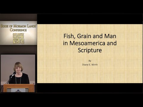 Fish, Grain, and Man in Mesoamerica and Scripture-   Diane Wirth 4/16/16
