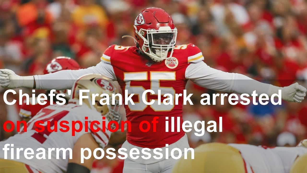 Chiefs' Frank Clark arrested in LA on suspicion of having concealed ...
