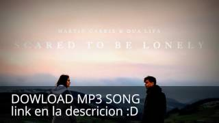 Martin Garrix & Dua Lipa - Scared To Be Lonely (Download mp3 320kbpsHD)