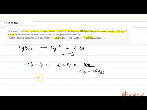 Calculate The Freezing Point Of An Aqueous Solution Containing `10.5g` Of Magnesium Bromide In
