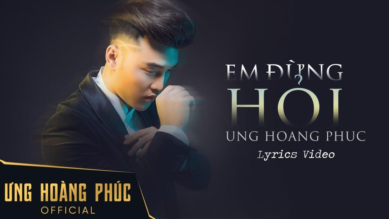 Em Đừng Hỏi | Ưng Hoàng Phúc | Official Lyrics Video
