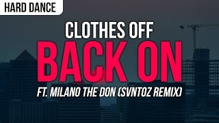 Clothes Off - Back On Ft. Milano the Don (SVNTOZ Remix)