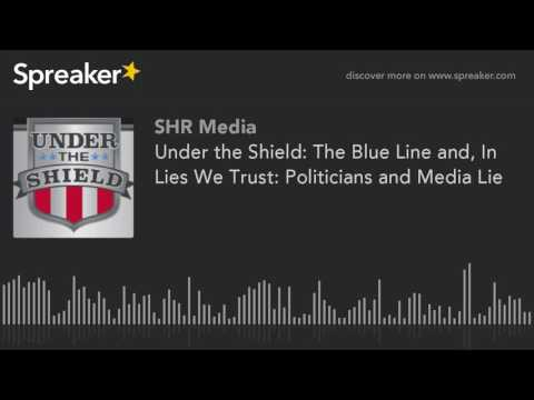 Under the Shield: The Blue Line and, In Lies We Trust: Politicians and Media Lie