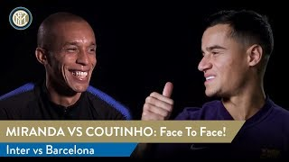 INTER vs BARCELONA | MIRANDA vs COUTINHO Face To Face! | Double Interview 🤝 🇧🇷