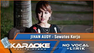 Sewates Kerjo Jihan Audy (karaoke No Vocal)