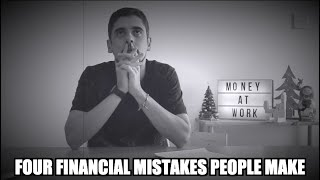 FOUR FINANCIAL MISTAKES PEOPLE MAKE