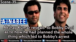 Akshay Kumar Explains the Whole Plan to Bobby Deol (Ajnabee)