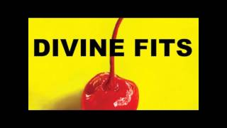 Divine Fits - Shivers