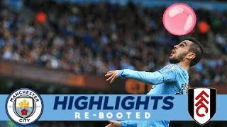 BUBBLEGUM BERNARDO! | Highlights Re-Booted | City 3-0 Fulham