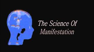 The Science Of Manifestation! (Law Of Attraction)