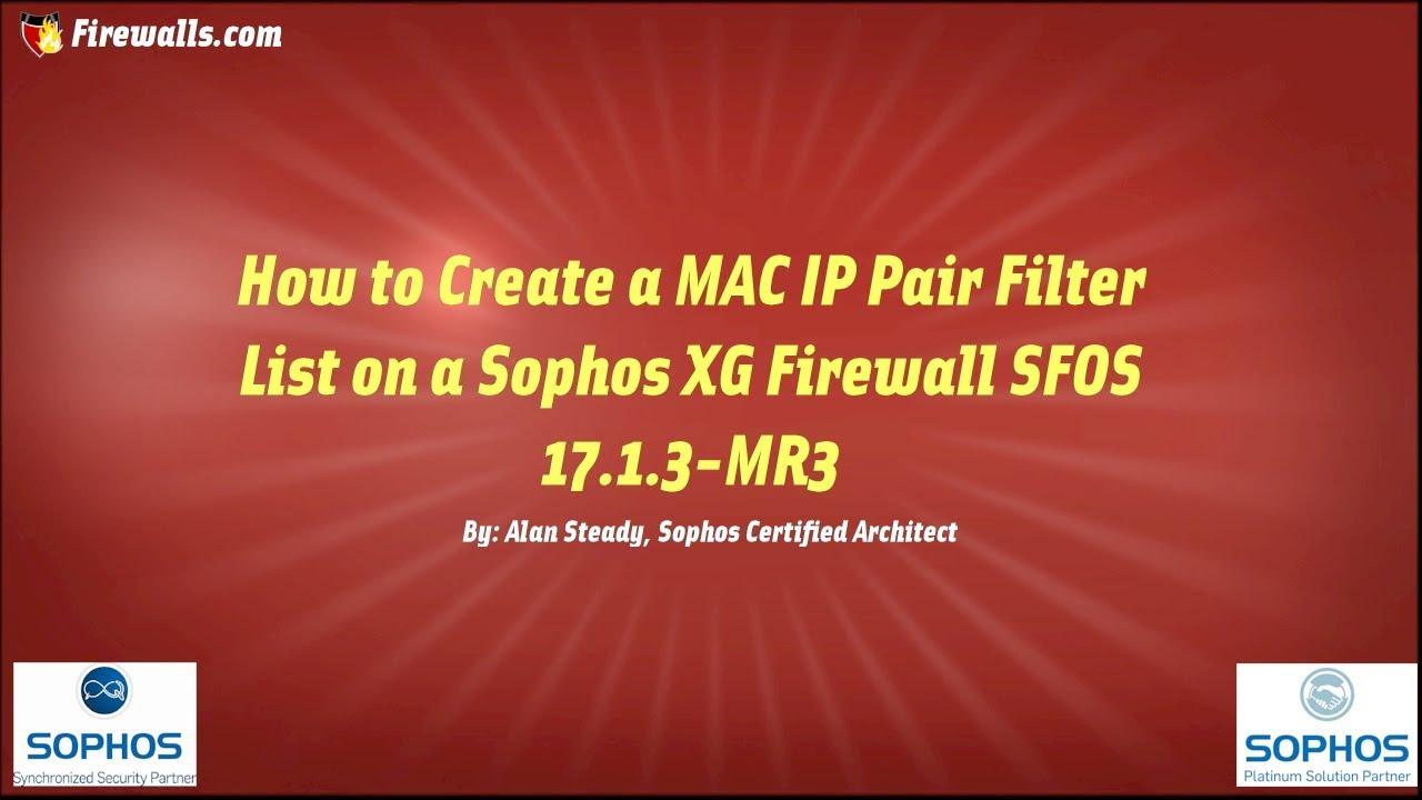 Create a MAC-IP Pair Filter List on a Sophos XG Firewall