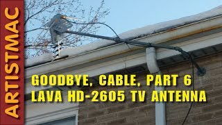 Goodbye, Cable, Part 6 - Lava HD2605 Ultra TV Antenna