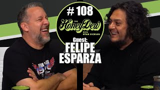 HoneyDew Podcast #108 | Felipe Esparza
