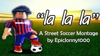 \La La La\ - A Street Soccer Montage