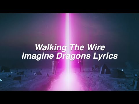 Walking The Wire  Imagine Dragons Lyrics