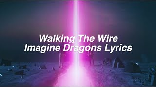 Walking The Wire || Imagine Dragons Lyrics
