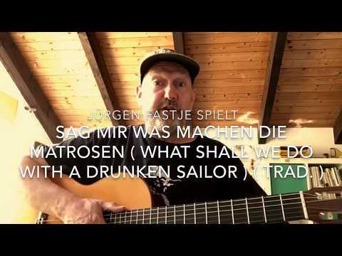 Sag mir was machen die Matrosen ( What shall we do with a drunken sailor / Trad. ), Jürgen Fastje !