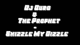 Dj Duro & The Prophet Shizzle My Dizzle