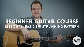 Basic 6/8 Strumming Pattern - Lesson 16: Beginner Guitar Lesson Course