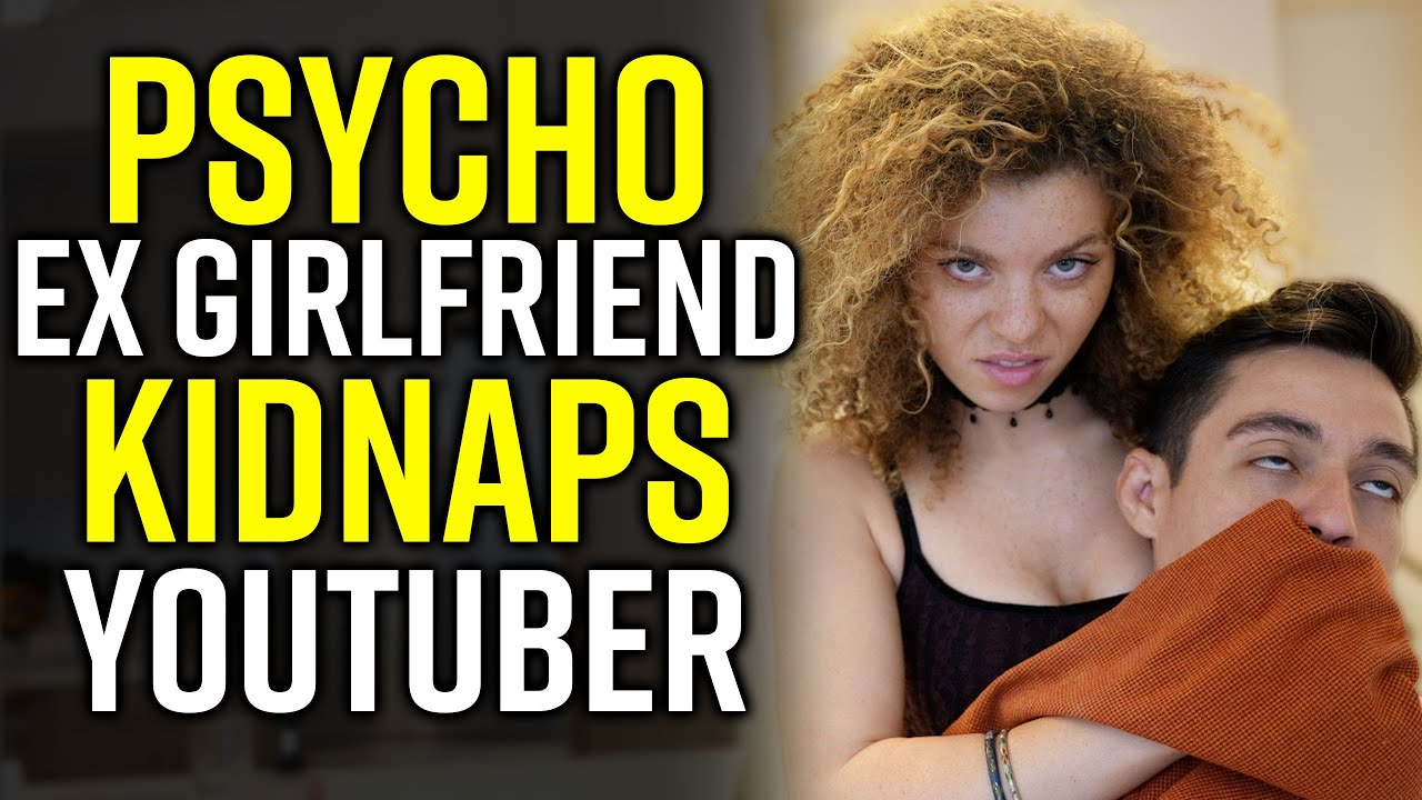 Download PSYCHO Ex Girlfriend KIDNAPS YouTuber