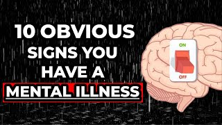10 OBVIOUS Signs You Have A Mental Illness