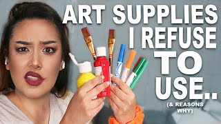 8 Art Supplies I REFUSE To Use..*seriously dont get these lol*