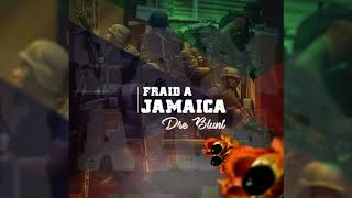 Dre Blunt - Fraid a Jamaica (JAN 2018)