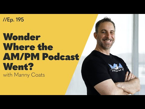 Wonder Where the AM/PM Podcast Went? It's Back, and Full of Content Entrepreneurs Need to Know – 195