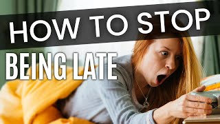 How to Stop Being Late & Over Come Being Late !