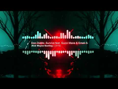 Don Diablo — Survive feat. Emeli Sande & Gucci Mane  (Rick Wayne Bootleg) [2k19]