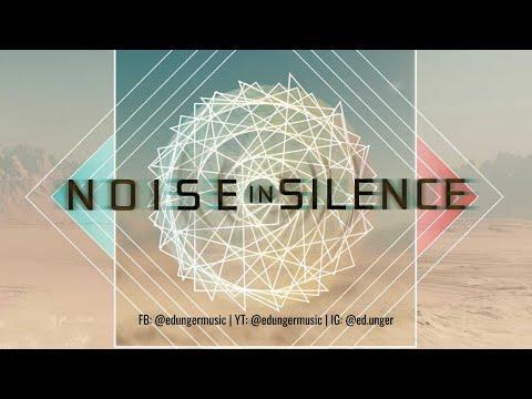 Noise in Silence | Ed Unger