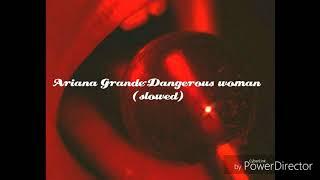 Ariana Grande-Dangerous woman (slowed)