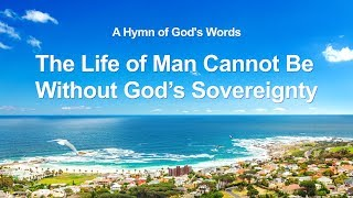 "2019 Beautiful Praise and Worship Song | ""The Life of Man Cannot Be Without God's Sovereignty"""