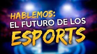 Hablemos: El Futuro de los Esports   Presentación: Movistar y ESL