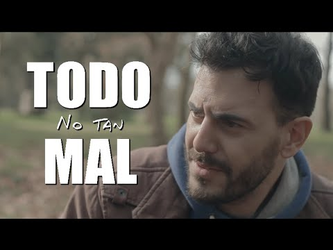 Todo no tan Mal (Everything´s not so Awful)