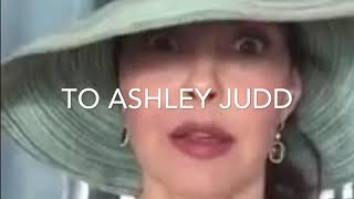 To Ashley Judd. Let me calm you sweetheart
