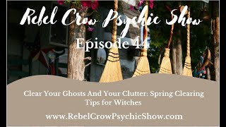 Clear Your Ghosts And Your Clutter: Spring Clearing Tips for Witches -  Energy Cleansing Episode 44