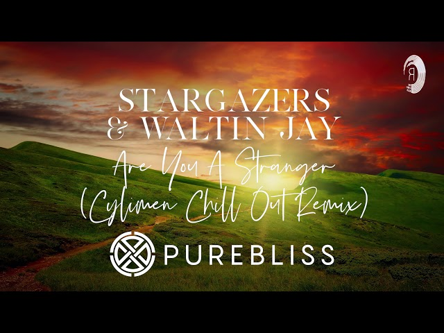 CHILL OUT: Stargazers & Waltin Jay - Are you a Stranger (Cylimen Chill Out Mix)