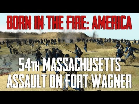 Born in the Fire: America Mod - 54th Massachusetts assault on Fort Wagner